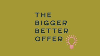 The Bigger Better Offer
