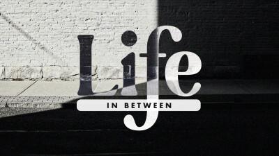 Life In Between